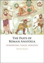 Felipe (Brown University, Rhode Island) Rojas The Pasts of Roman Anatolia