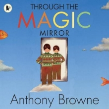 Browne, Anthony Through the Magic Mirror