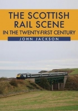 John Jackson The Scottish Rail Scene in the Twenty-First Century