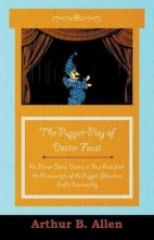 Various The Puppet-Play of Doctor Faust - An Heroi-Comic Drama in Four Acts from the Manuscripts of the Puppet-Showman Guido Bonneschky