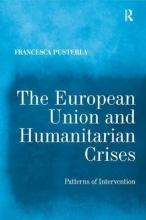 Pusterla, Francesca The European Union and Humanitarian Crises