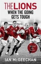 Ian McGeechan The Lions: When the Going Gets Tough