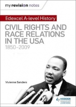 Sanders, Vivienne My Revision Notes: Edexcel A-level History: Civil Rights and Race Relations in the USA 1850-2009