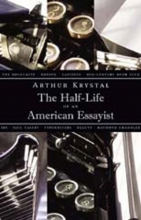 Krystal, Arthur The Half-Life of an American Essayist