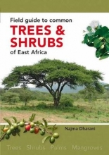 Najma Dharani Field Guide to Common Trees and Shrubs of East Africa