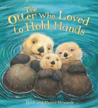 Howarth, Heidi Storytime: the Otter Who Loved to Hold Hands