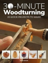 Baker, Mark 30-minute Woodturning