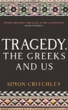 Simon Critchley , Tragedy, the Greeks and Us