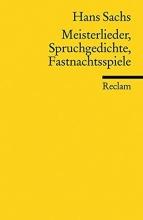 Sachs, Hans Meisterlieder, Spruchgedichte, Fastnachtsspiele
