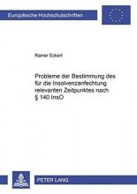 Rainer, Pro Eckert Probleme Der Bestimmung Des Fuer Die Insolvenzanfechtung Relevanten Zeitpunktes Nach 140 Inso