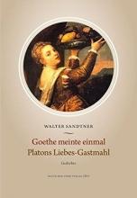 Sandtner, Walter Goethe meinte einmal. Platons Liebes-Gastmahl