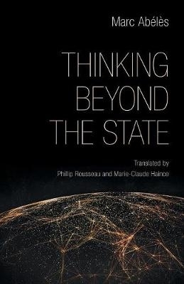 Marc Abeles,   Phillip Rousseau,   Marie-Claude Haince,Thinking beyond the State