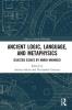 , Ancient Logic, Language, and Metaphysics