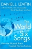 Levitin, Daniel J., The World in Six Songs