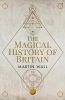 Wall, Martin, Magical History of Britain