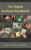 Aaron D. Purcell , The Digital Archives Handbook