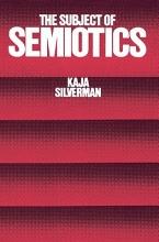 Silverman, Kaja The Subject of Semiotics