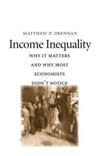 Drennan, Matthew P. Income Inequality - Why It Matters and Why Most Economists Didn`t Notice