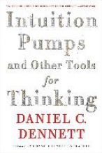 Dennett, Daniel C Intuition Pumps And Other Tools for Thinking