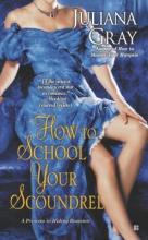 Gray, Juliana How to School Your Scoundrel