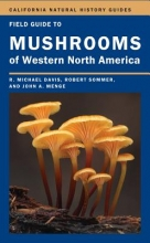 R. Michael Davis,   Robert Sommer,   John A. Menge Field Guide to Mushrooms of Western North America