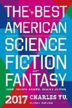 Adams, John Joseph,   Yu, Charles The Best American Science Fiction and Fantasy 2017