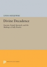 Mizejewski, Linda Divine Decadence - Fascism, Female Spectacle, and the Makings of Sally Bowles