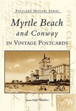 McMillan, Susan Hoffer Myrtle Beach and Conway in Vintage Postcards