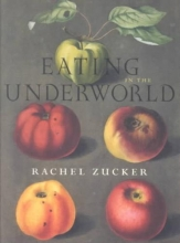 Zucker, Rachel Eating in the Underworld