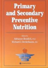 Adrianne Bendich,   Richard J. Deckelbaum Primary and Secondary Preventive Nutrition
