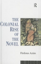 Azim, Firdous The Colonial Rise of the Novel