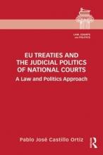 Ortiz, Pablo José Castillo EU Treaties and the Judicial Politics of National Courts