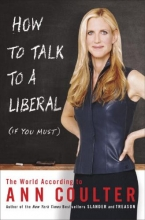 Coulter, Ann How to Talk to a Liberal (If You Must)