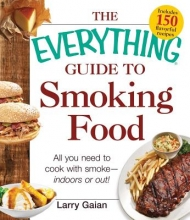 Gaian, Larry The Everything Guide to Smoking Food