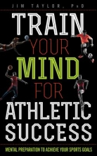 Jim Taylor Train Your Mind for Athletic Success