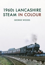 George Woods 1960s Lancashire Steam in Colour