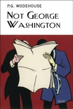 Wodehouse, P. G. Not George Washington