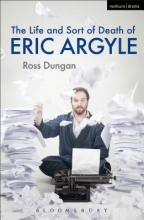 Dungan, Ross The Life and Sort of Death of Eric Argyle