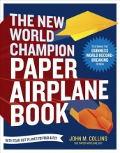 John M. Collins The New World Champion Paper Airplane Book