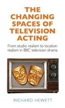 Hewett, Richard Changing Spaces of Television Acting