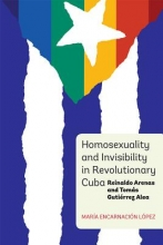 López, María Encarnación Homosexuality and Invisibility in Revolutionary Cuba