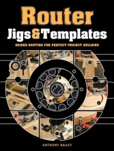 Bailey, Anthony Router Jigs & Templates