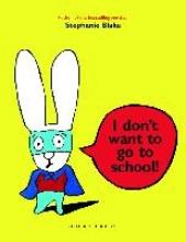 Blake, Stephanie I Don`t Want to Go to School