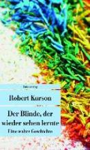 Kurson, Robert Der Blinde, der wieder sehen lernte