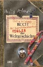 Ardagh, Philip Philip Ardaghs völlig nutzloses Buch der haarsträubendsten Fehler der Weltgeschichte