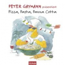 Gaymann, Peter Pizza, Pasta, Panna Cotta