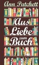 Patchett, Anne Aus Liebe zum Buch