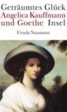 Naumann, Ursula Geträumtes Glück. Angelica Kauffmann und Goethe