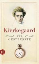 Kierkegaard, Sören Kierkegaard für Gestresste