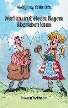 Schierlitz, Wolfgang Wie frau mit einem Bayern berleben kann